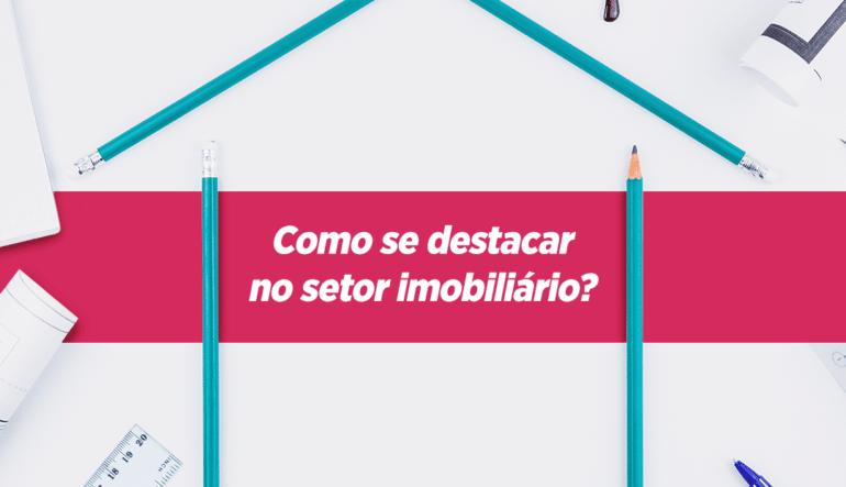 Marketing para construtoras: Como fazer para se destacar no setor imobiliário