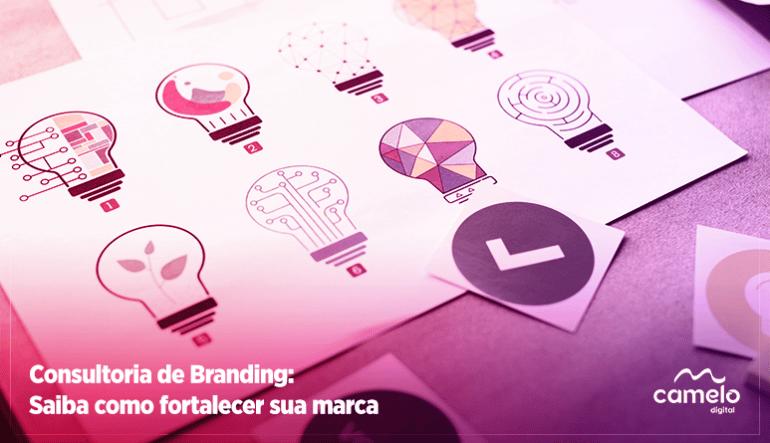 Consultoria de Branding: Conheça o serviço que irá fortalecer sua marca