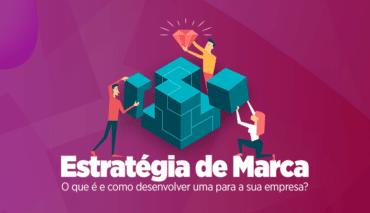 Estratégia de Marca: O que é e como desenvolver uma para a sua empresa?