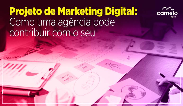 Projeto de marketing digital: Como uma agência pode contribuir com o seu