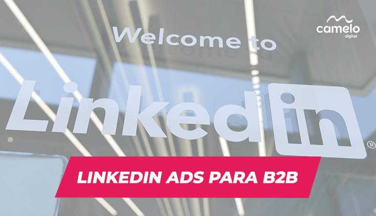 Por que anunciar no Linkedin Ads: 4 Motivos que tornam essa rede a melhor anunciante B2B