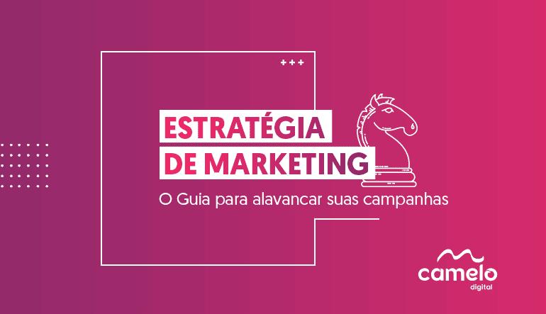 Estratégia de marketing: O Guia para alavancar suas campanhas