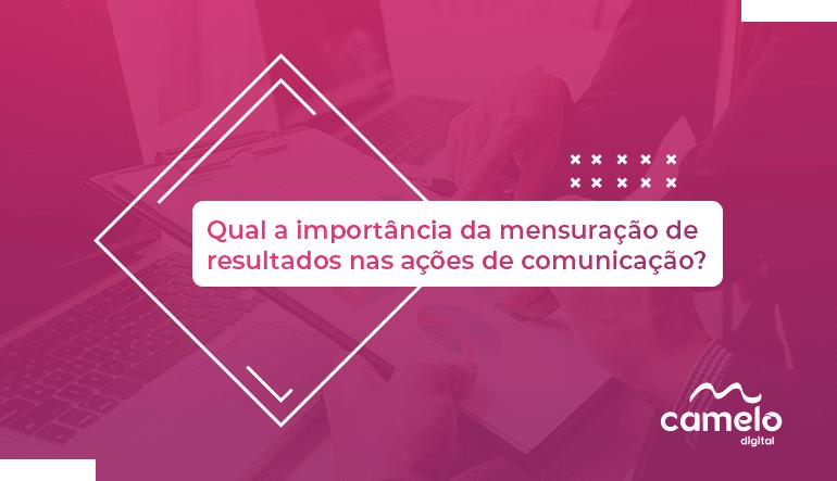 Qual a importância da mensuração de resultados nas ações de comunicação?