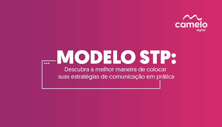Modelo STP: Descubra a melhor maneira de colocar suas estratégias de comunicação em prática
