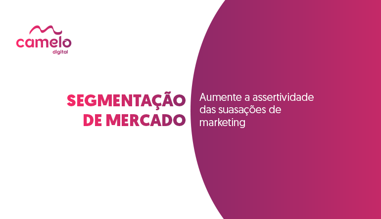 Segmentação de mercado: Aumente a assertividade das suas ações de marketing