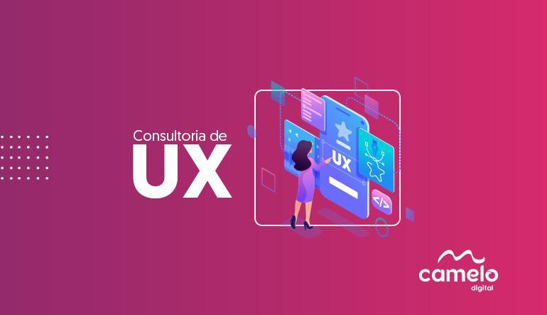 Consultoria de UX: O que é, como funciona e quais os benefícios de contratar?