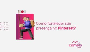 Como fortalecer sua presença no Pinterest?