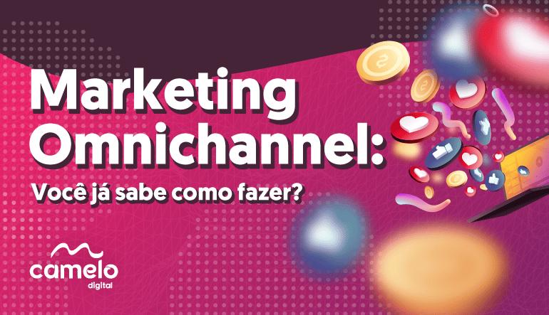 Marketing Omnichannel: você já sabe como fazer?