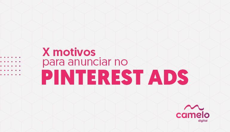 4 motivos para anunciar no Pinterest Ads