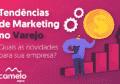 Tendências de marketing no varejo: quais as novidades para sua empresa?